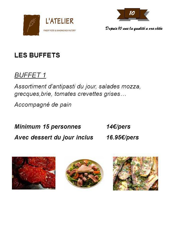 10 Depuis 10 ans la qualité a vos côtés LES BUFFETS BUFFET 1 Assortiment dantipasti du jour, salades mozza, grecques,brie, tomates crevettes grises… A