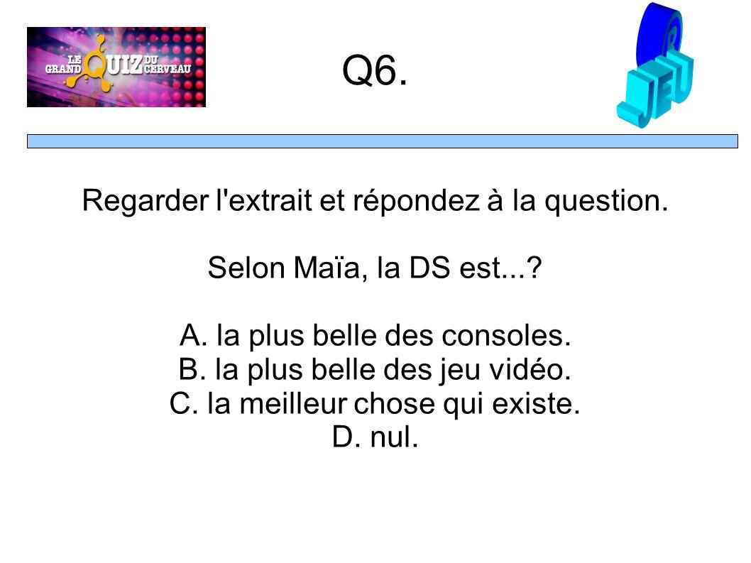Q6. Regarder l extrait et répondez à la question.