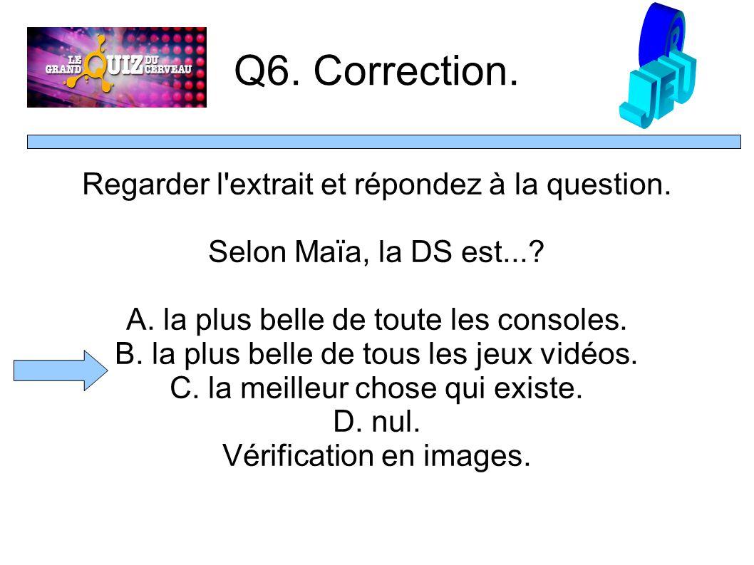 Q6. Correction. Regarder l extrait et répondez à la question.