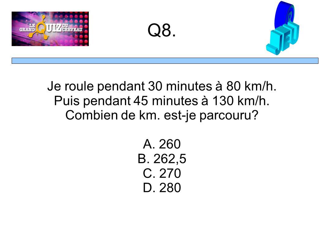 Q8. Je roule pendant 30 minutes à 80 km/h. Puis pendant 45 minutes à 130 km/h.