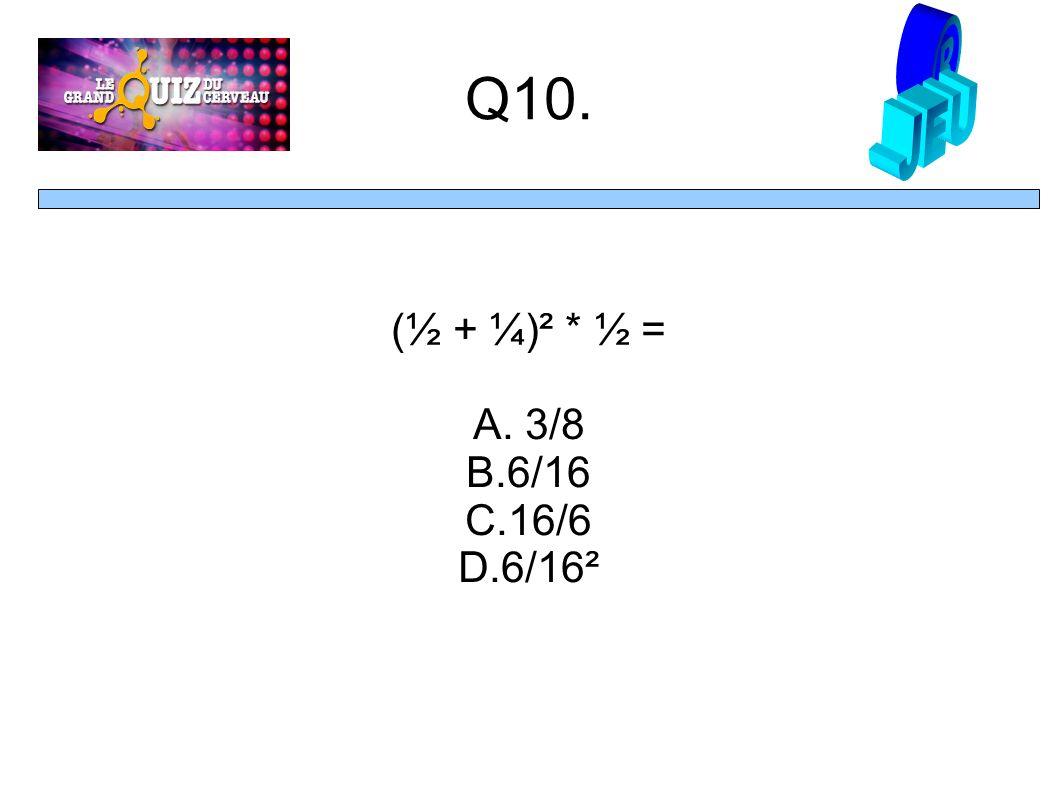 Q10. (½ + ¼)² * ½ = A. 3/8 B.6/16 C.16/6 D.6/16²