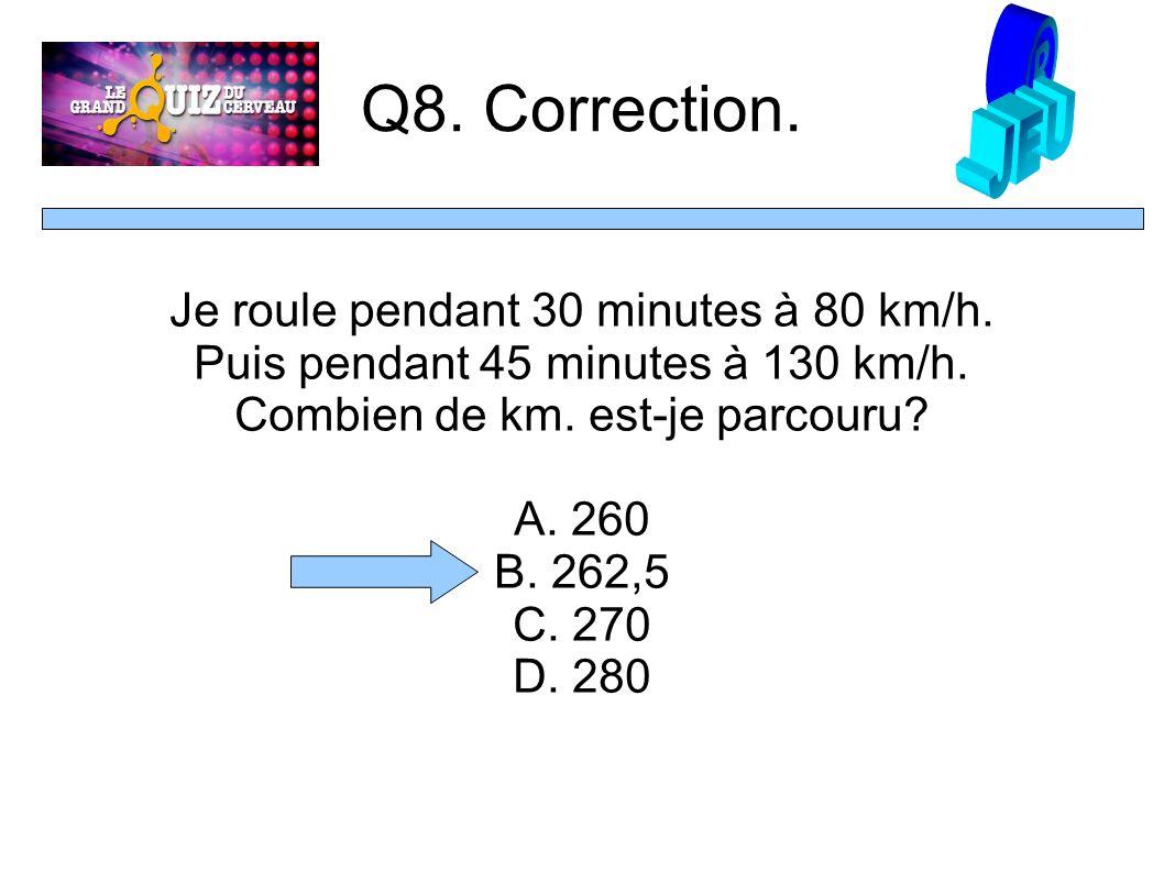 Q8. Correction. Je roule pendant 30 minutes à 80 km/h.