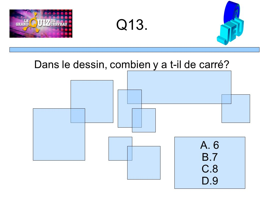 Q13. Dans le dessin, combien y a t-il de carré A. 6 B.7 C.8 D.9