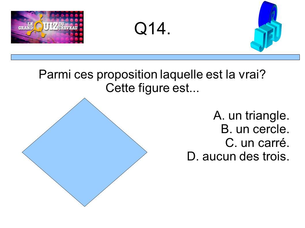 Q14. Parmi ces proposition laquelle est la vrai. Cette figure est...
