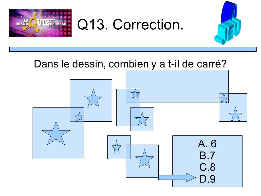 Q13. Correction. Dans le dessin, combien y a t-il de carré A. 6 B.7 C.8 D.9