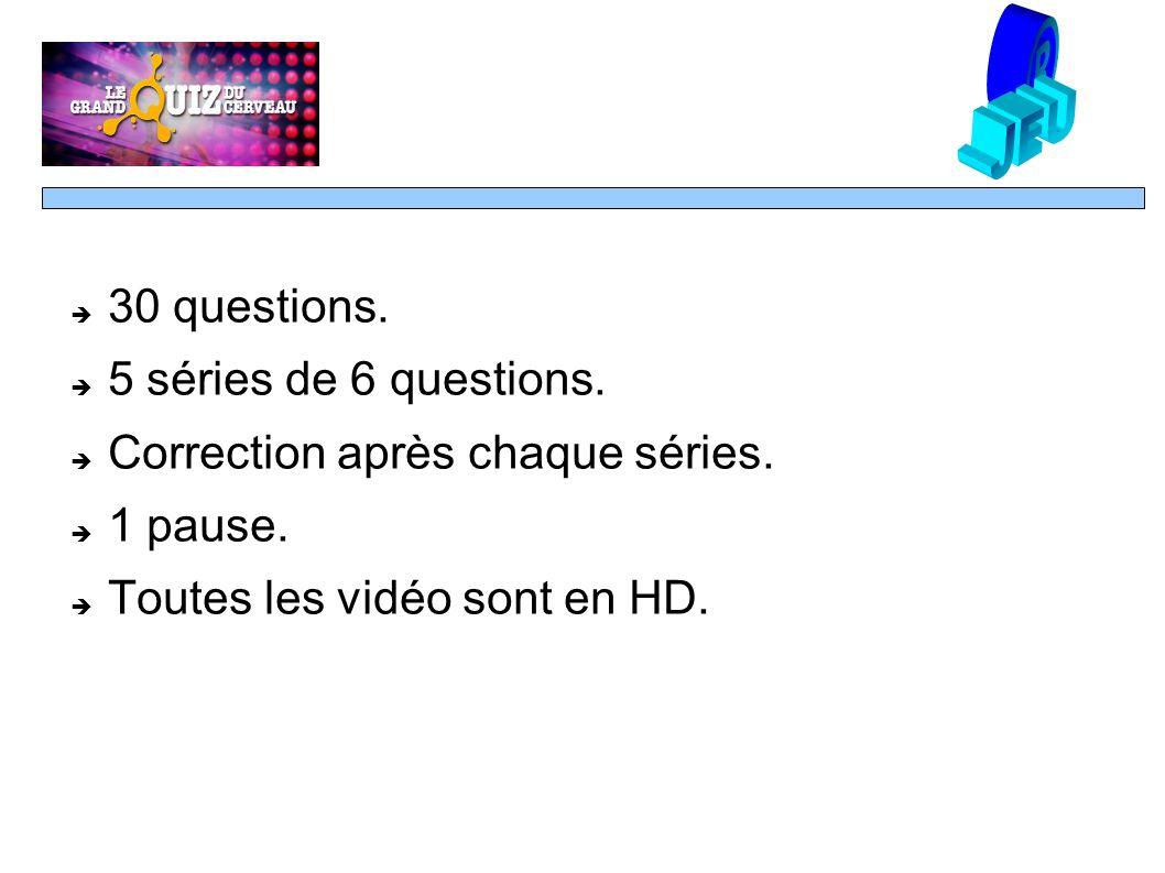 30 questions. 5 séries de 6 questions. Correction après chaque séries.