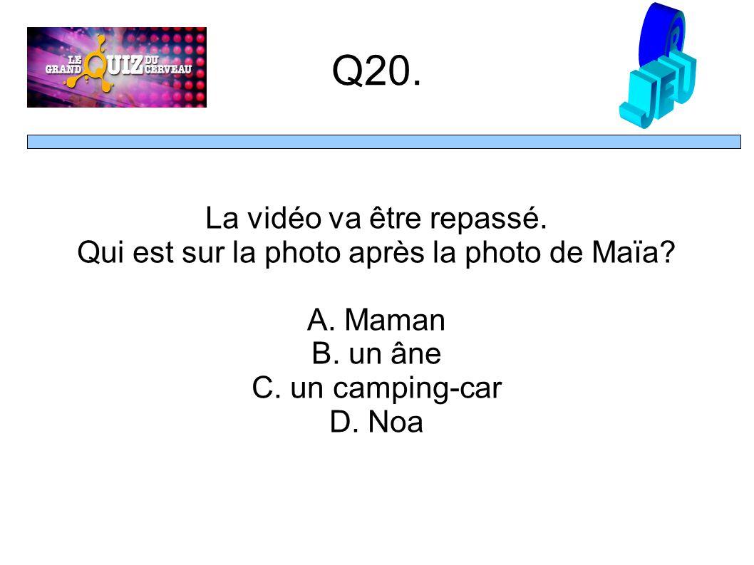 Q20. La vidéo va être repassé. Qui est sur la photo après la photo de Maïa.