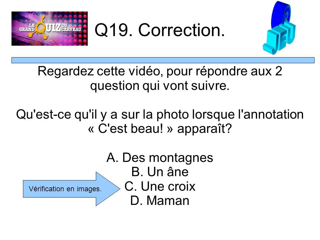 Q19. Correction. Regardez cette vidéo, pour répondre aux 2 question qui vont suivre.