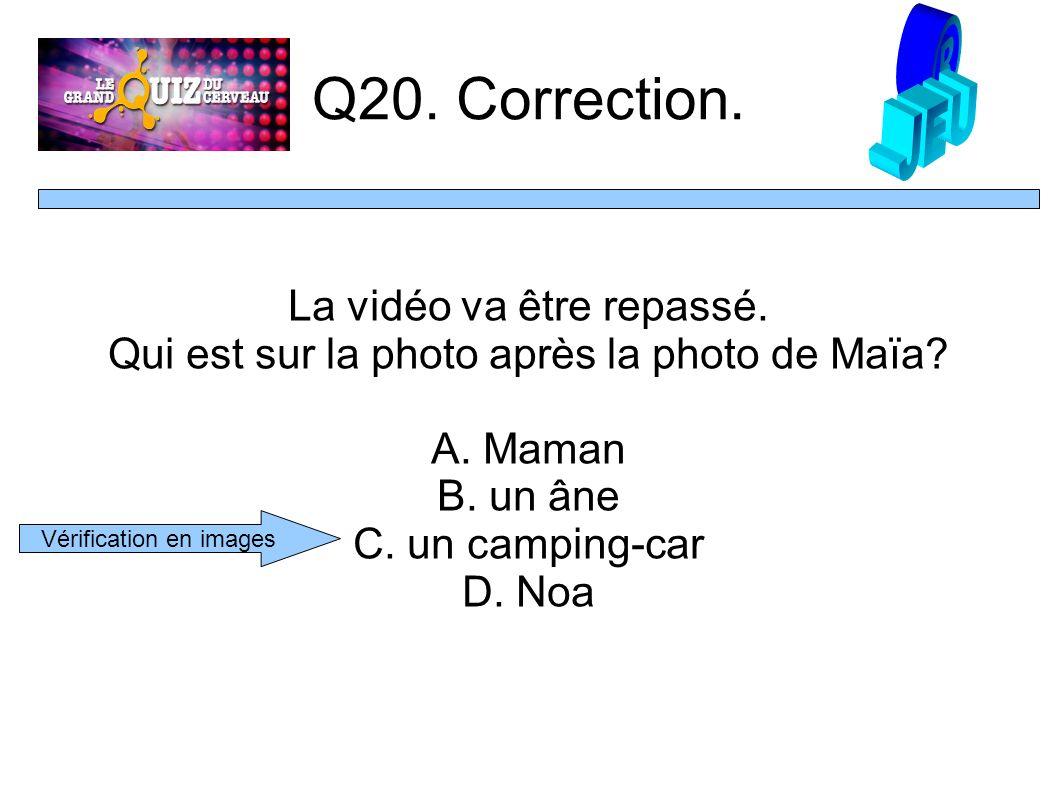 Q20. Correction. La vidéo va être repassé. Qui est sur la photo après la photo de Maïa.