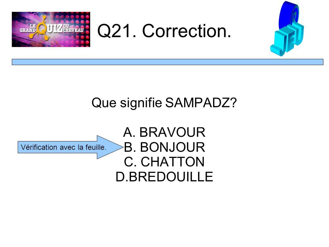 Q21. Correction. Que signifie SAMPADZ. A. BRAVOUR B.