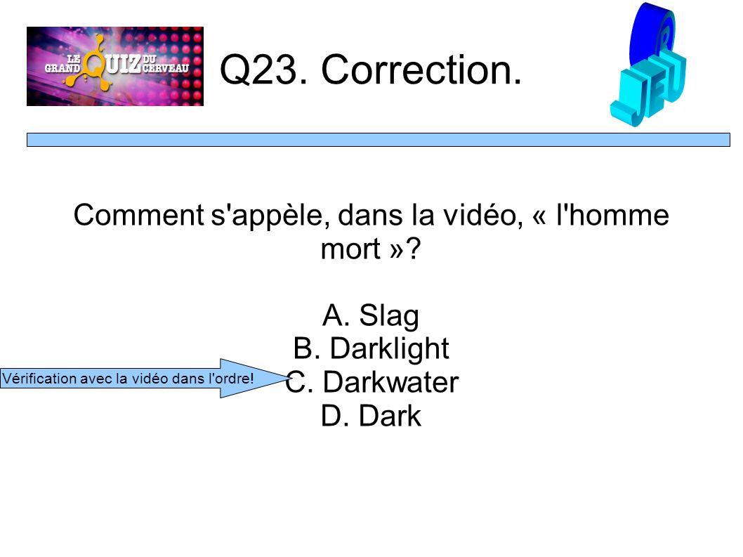 Q23. Correction. Comment s appèle, dans la vidéo, « l homme mort ».