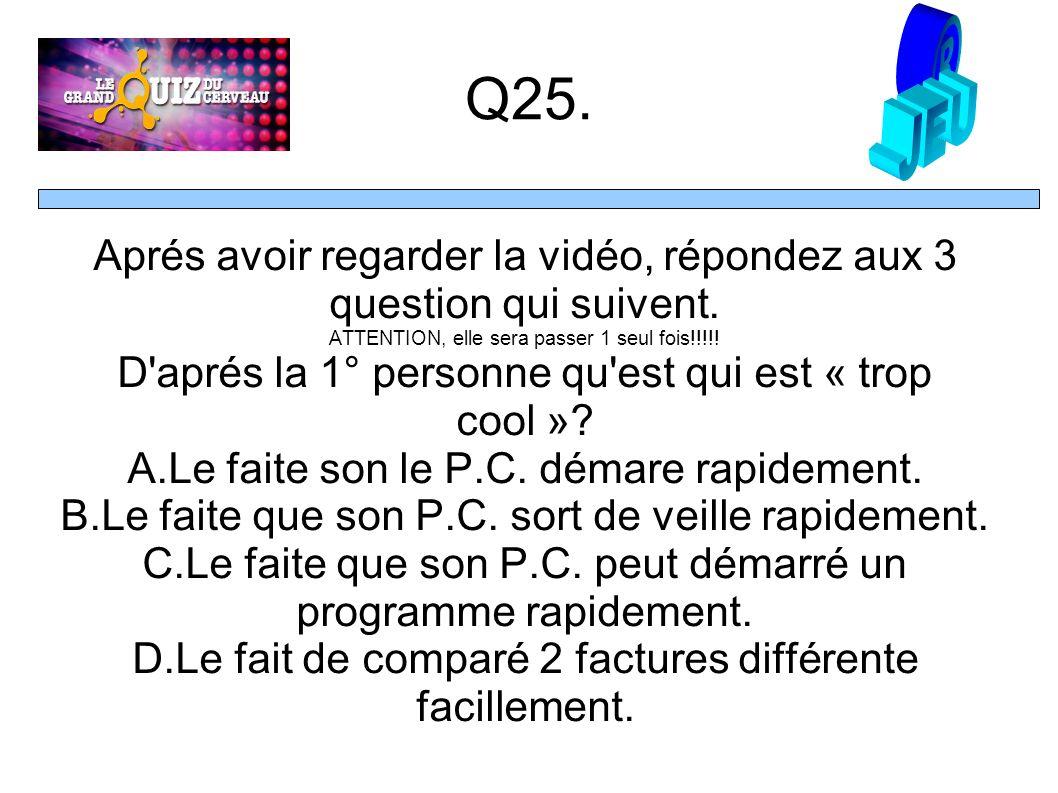 Q25. Aprés avoir regarder la vidéo, répondez aux 3 question qui suivent.