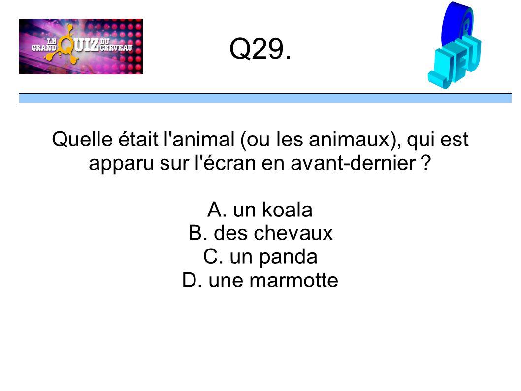 Q29. Quelle était l animal (ou les animaux), qui est apparu sur l écran en avant-dernier .