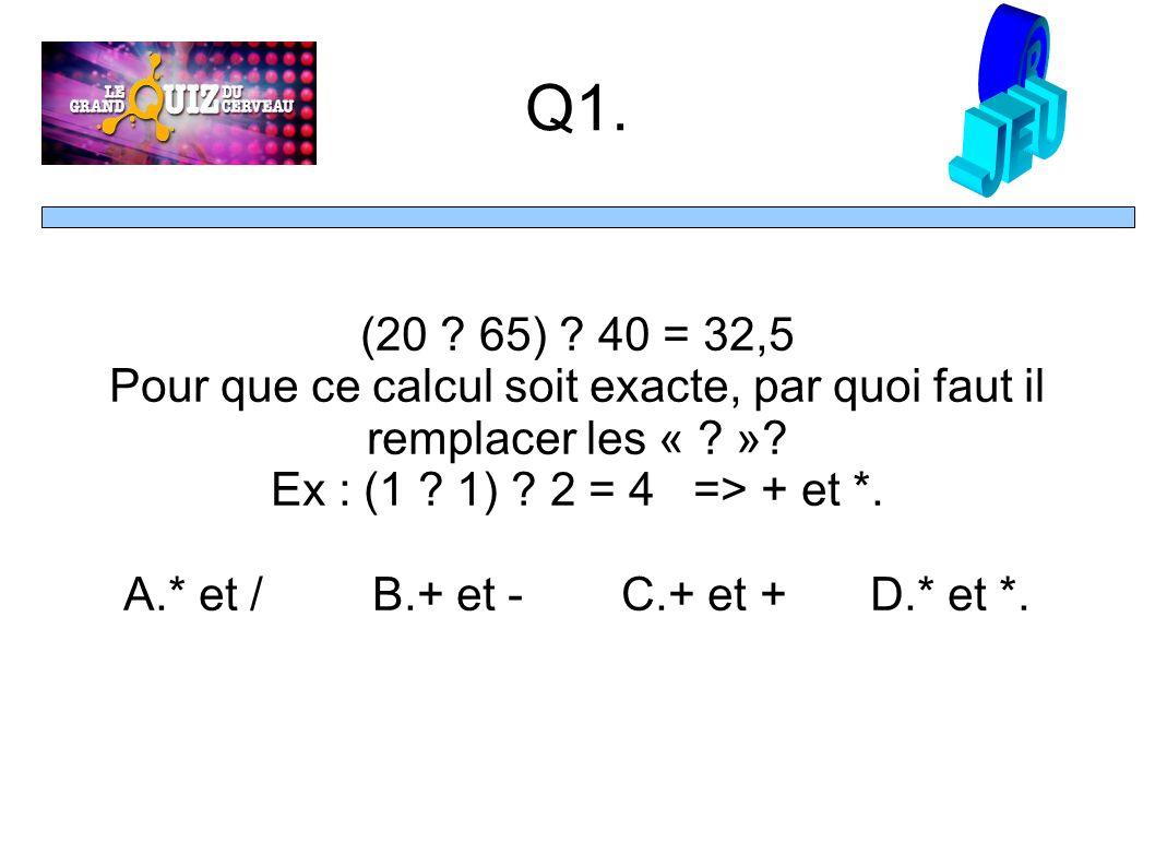 Q1. (20 . 65) . 40 = 32,5 Pour que ce calcul soit exacte, par quoi faut il remplacer les « .