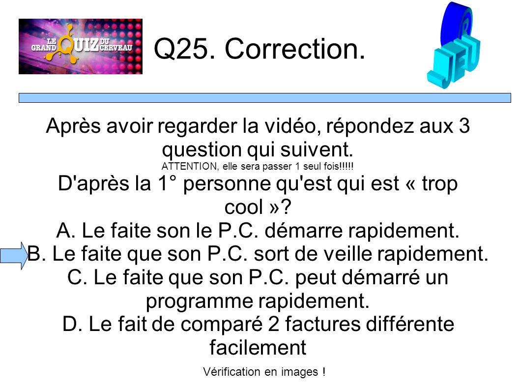 Q25. Correction. Après avoir regarder la vidéo, répondez aux 3 question qui suivent.