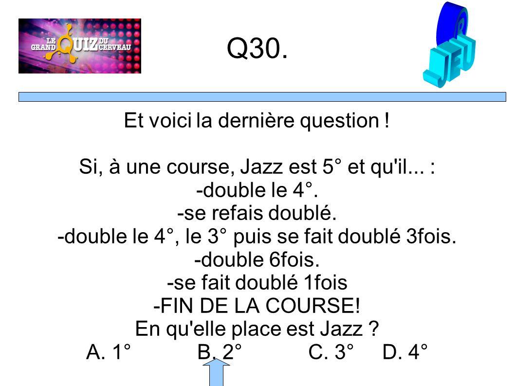 Q30. Et voici la dernière question . Si, à une course, Jazz est 5° et qu il...