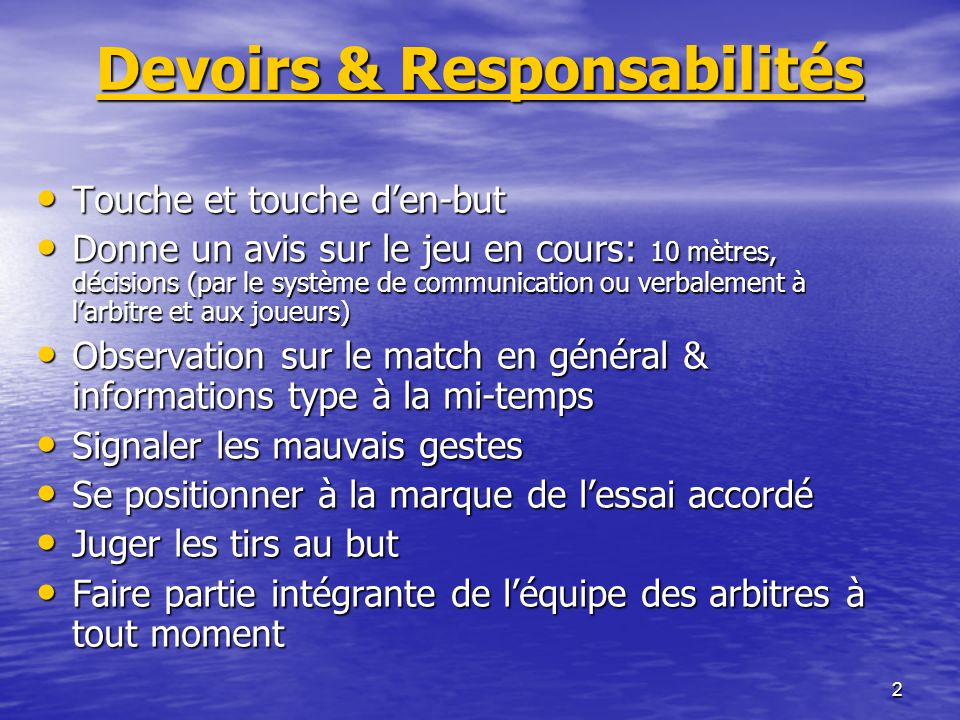 2 Devoirs & Responsabilités Touche et touche den-but Touche et touche den-but Donne un avis sur le jeu en cours: 10 mètres, décisions (par le système