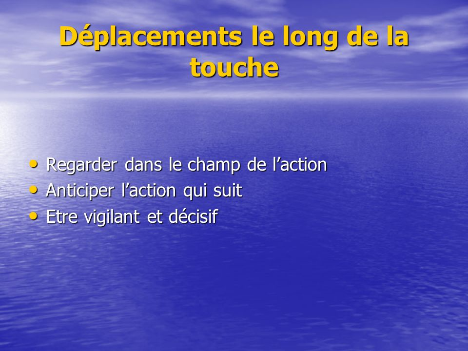 Déplacements le long de la touche Regarder dans le champ de laction Regarder dans le champ de laction Anticiper laction qui suit Anticiper laction qui