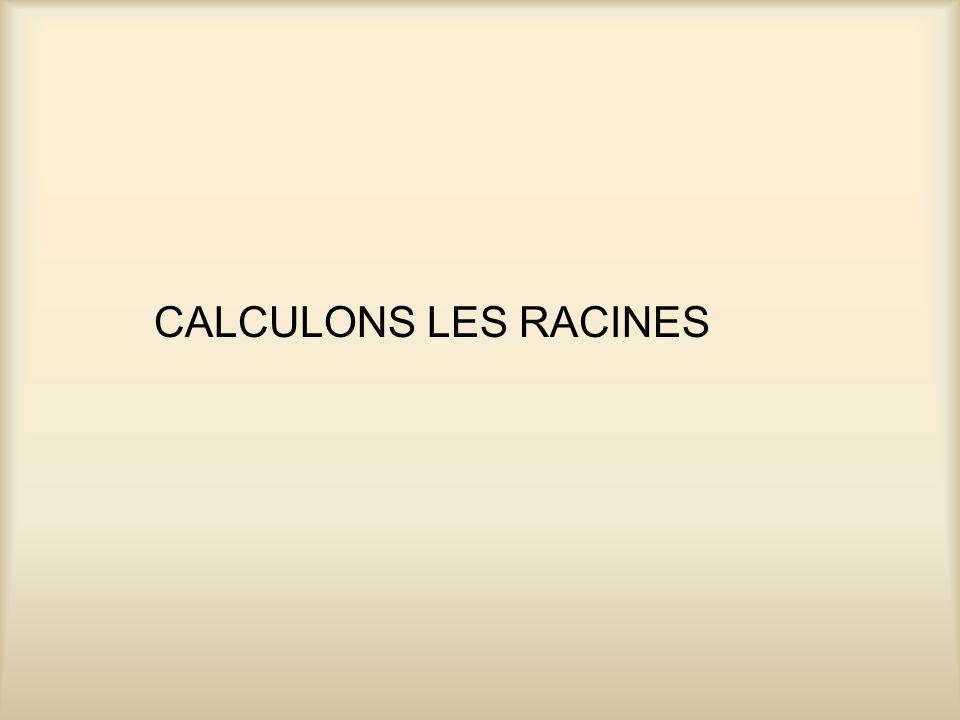 CALCULONS LES RACINES