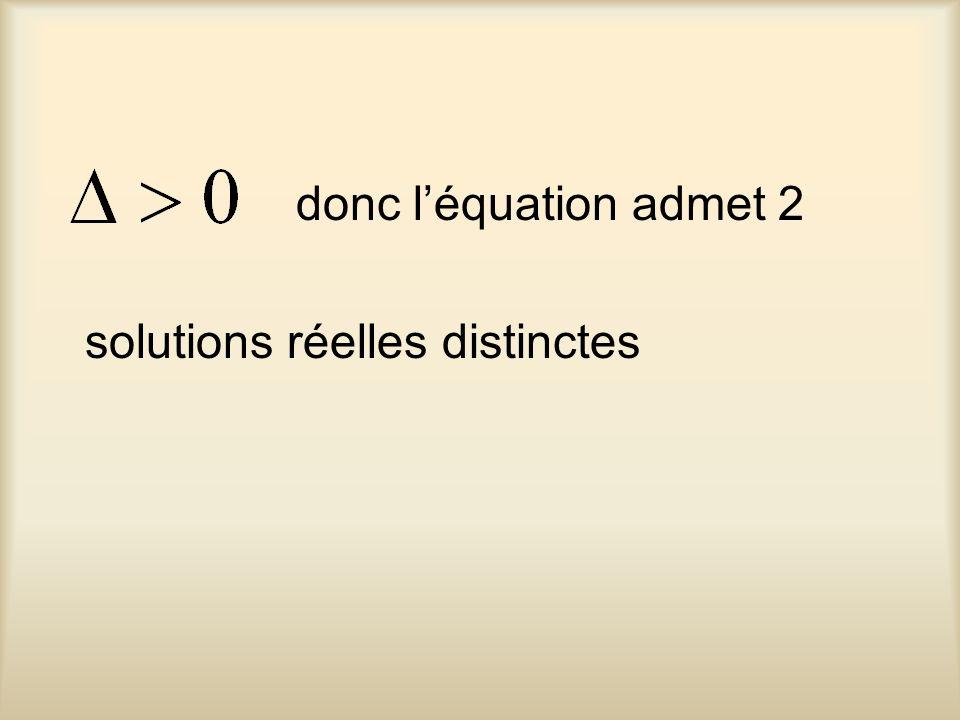 donc léquation admet 2 solutions réelles distinctes