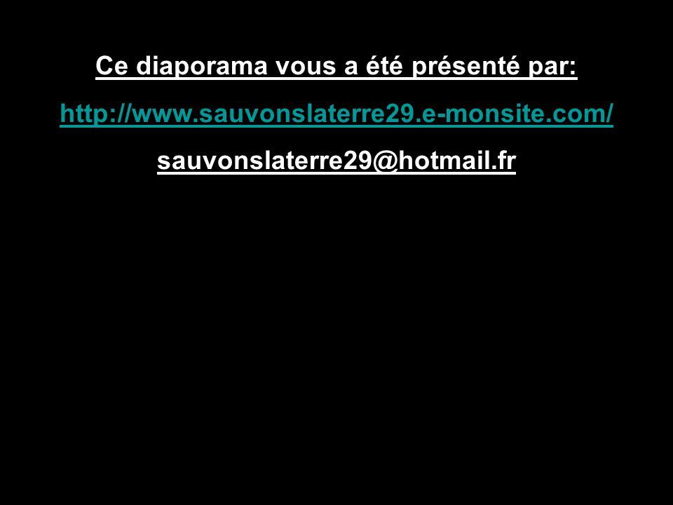 Ce diaporama vous a été présenté par: http://www.sauvonslaterre29.e-monsite.com/ sauvonslaterre29@hotmail.fr