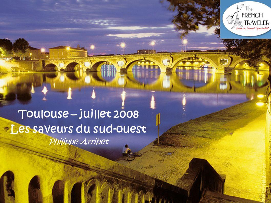 Toulouse – juillet 2008 Les saveurs du sud-ouest Philippe Arribet