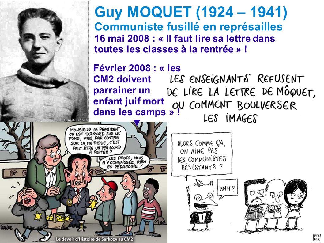 Guy MOQUET (1924 – 1941) Communiste fusillé en représailles 16 mai 2008 : « Il faut lire sa lettre dans toutes les classes à la rentrée » ! Février 20