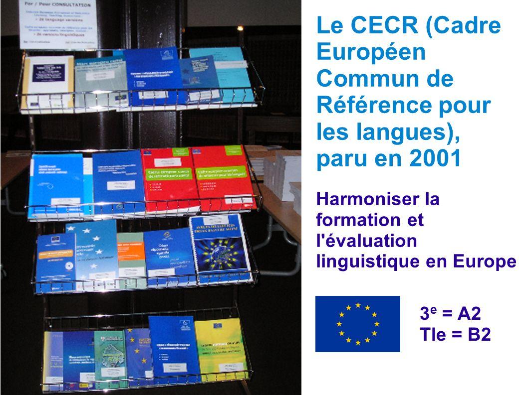 Le CECR (Cadre Européen Commun de Référence pour les langues), paru en 2001 Harmoniser la formation et l'évaluation linguistique en Europe 3 e = A2 Tl