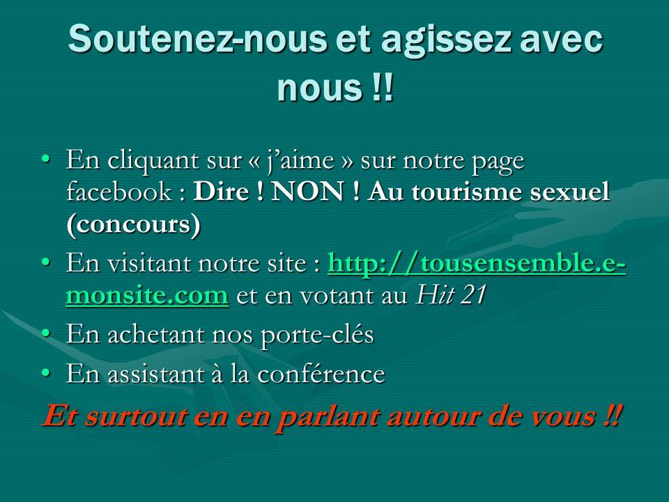 Soutenez-nous et agissez avec nous !! En cliquant sur « jaime » sur notre page facebook : Dire ! NON ! Au tourisme sexuel (concours)En cliquant sur «