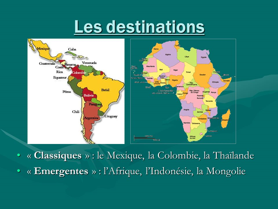 Les destinations « Classiques » : le Mexique, la Colombie, la Thaïlande« Classiques » : le Mexique, la Colombie, la Thaïlande « Emergentes » : lAfriqu
