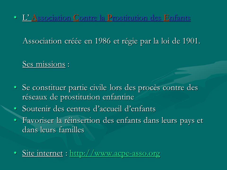 L Association Contre la Prostitution des EnfantsL Association Contre la Prostitution des Enfants Association créée en 1986 et régie par la loi de 1901
