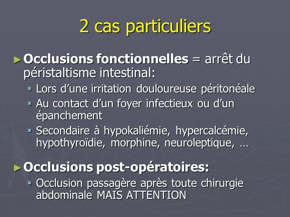 2 cas particuliers Occlusions fonctionnelles = arrêt du péristaltisme intestinal: Occlusions fonctionnelles = arrêt du péristaltisme intestinal: Lors