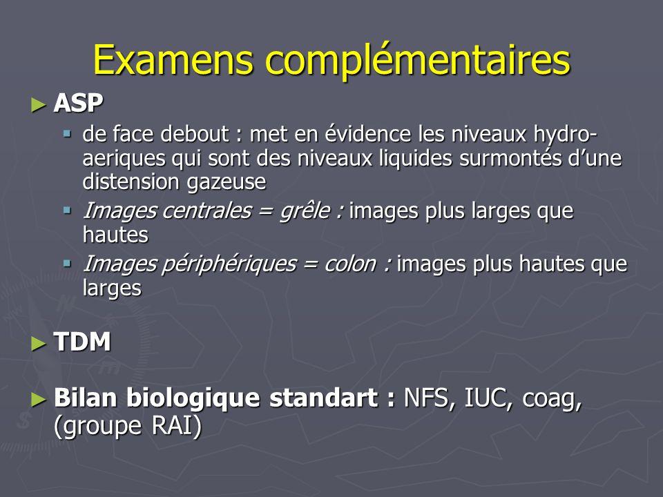 Examens complémentaires ASP ASP de face debout : met en évidence les niveaux hydro- aeriques qui sont des niveaux liquides surmontés dune distension g