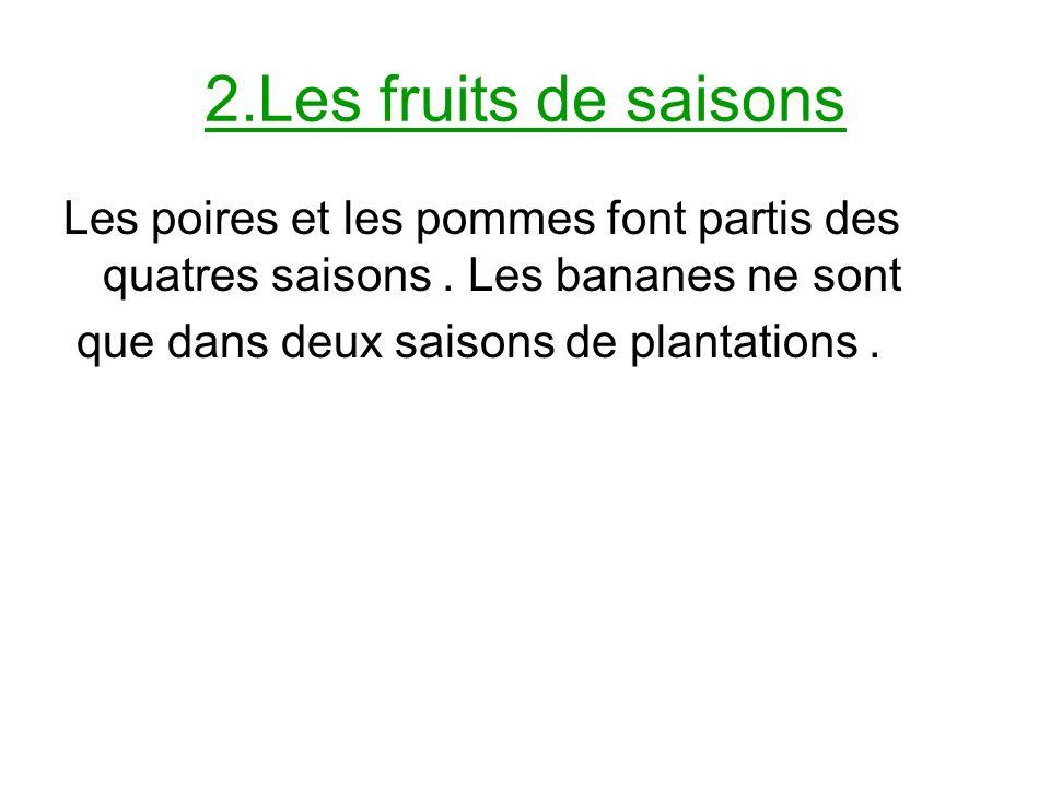 2.Les fruits de saisons Les poires et les pommes font partis des quatres saisons.