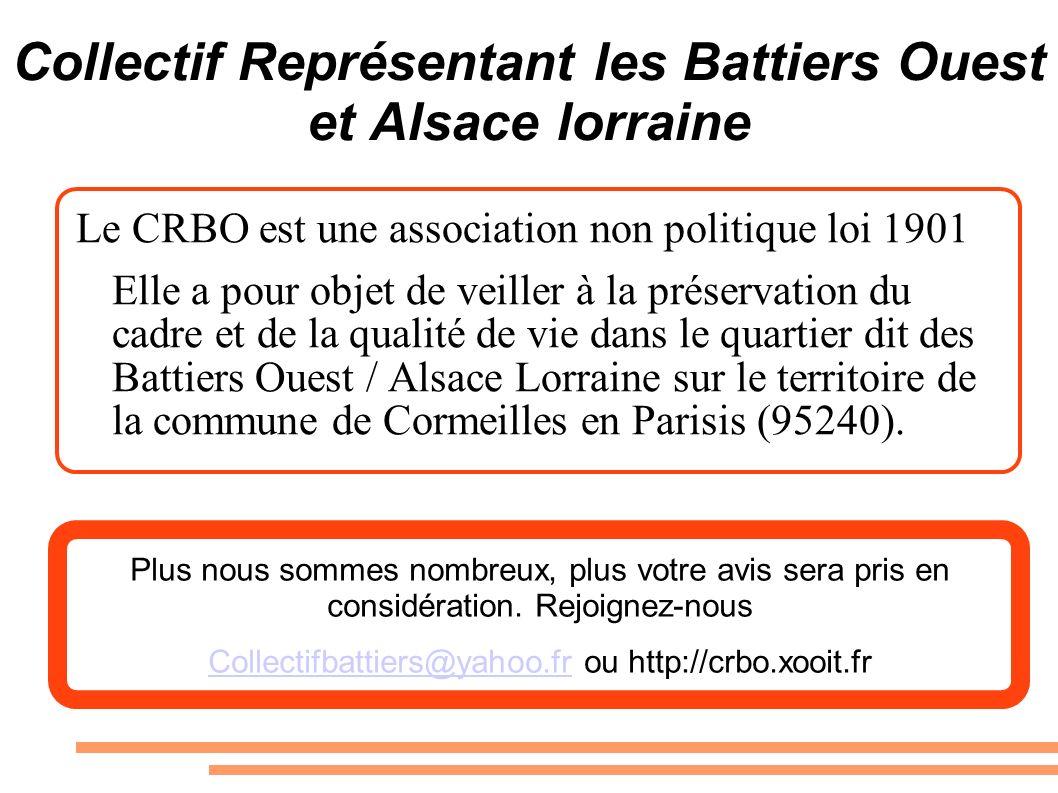Collectif Représentant les Battiers Ouest et Alsace lorraine Le CRBO est une association non politique loi 1901 Elle a pour objet de veiller à la préservation du cadre et de la qualité de vie dans le quartier dit des Battiers Ouest / Alsace Lorraine sur le territoire de la commune de Cormeilles en Parisis (95240).