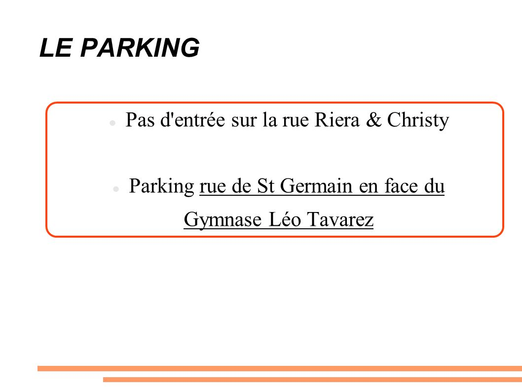 LE PARKING Pas d entrée sur la rue Riera & Christy Parking rue de St Germain en face du Gymnase Léo Tavarez