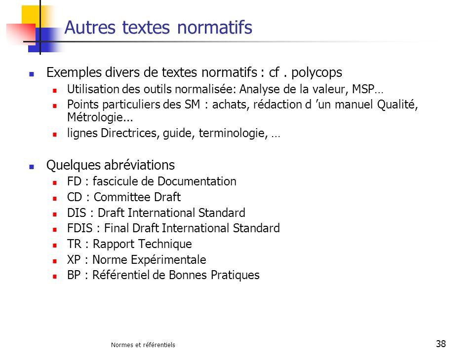 Normes et référentiels 38 Autres textes normatifs Exemples divers de textes normatifs : cf. polycops Utilisation des outils normalisée: Analyse de la