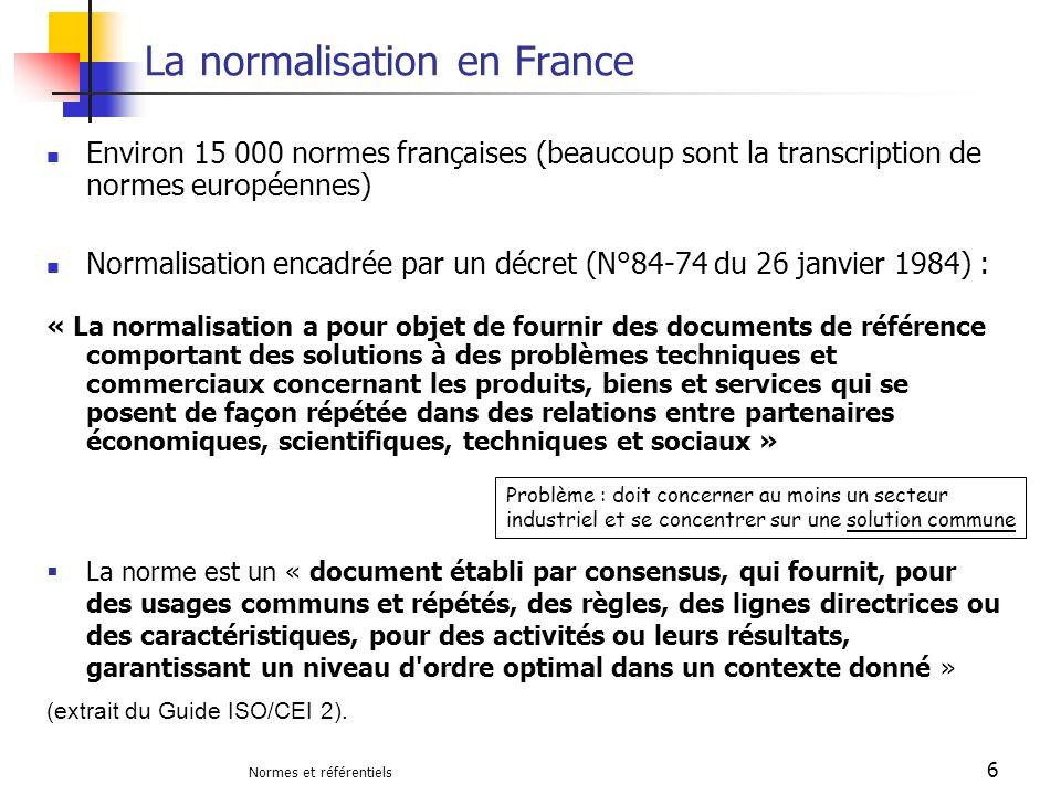 Normes et référentiels 6 La normalisation en France Environ 15 000 normes françaises (beaucoup sont la transcription de normes européennes) Normalisat