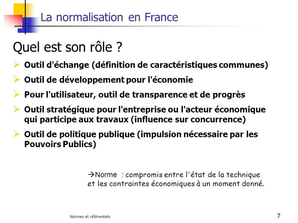 Normes et référentiels 7 La normalisation en France Quel est son rôle ? Outil d'échange (définition de caractéristiques communes) Outil de développeme