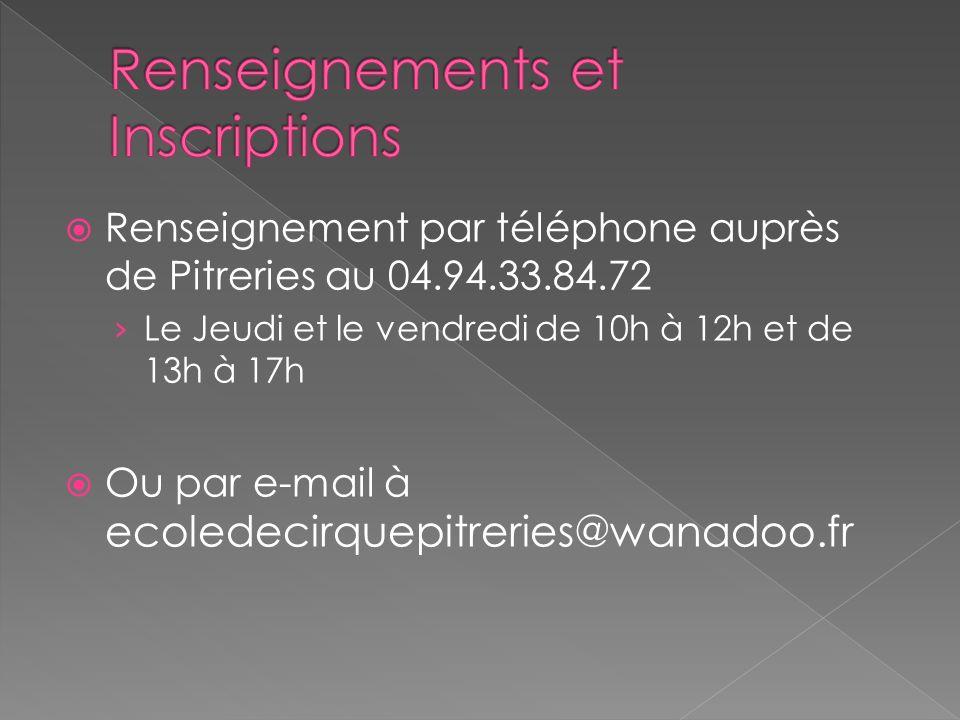 Renseignement par téléphone auprès de Pitreries au 04.94.33.84.72 Le Jeudi et le vendredi de 10h à 12h et de 13h à 17h Ou par e-mail à ecoledecirquepitreries@wanadoo.fr
