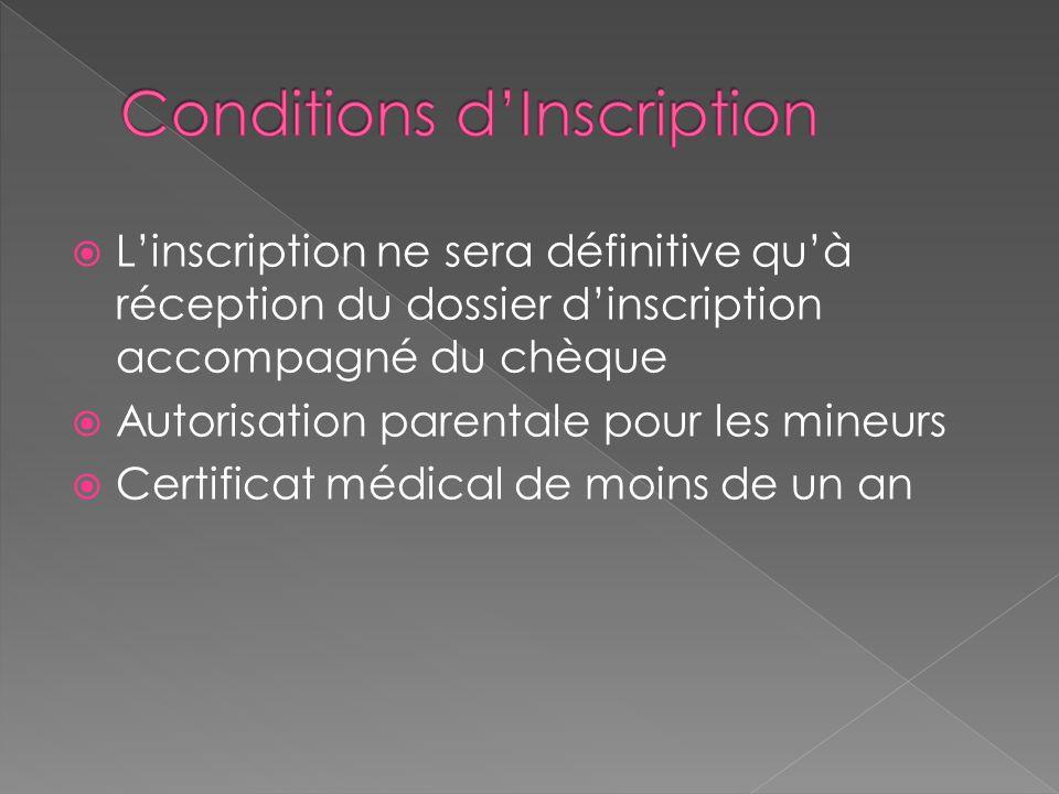 Linscription ne sera définitive quà réception du dossier dinscription accompagné du chèque Autorisation parentale pour les mineurs Certificat médical de moins de un an