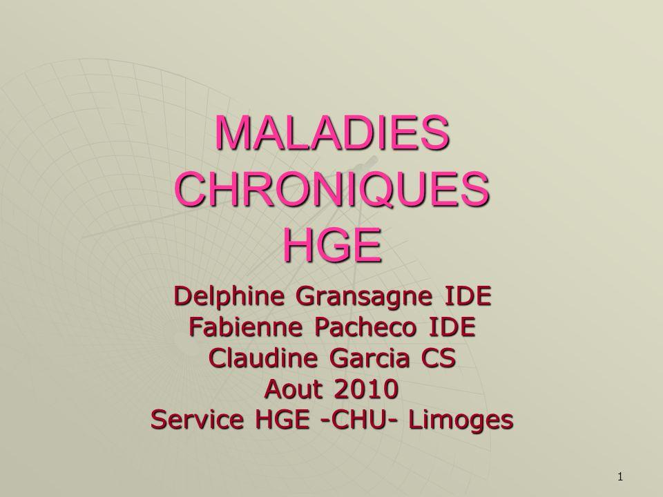1 MALADIES CHRONIQUES HGE Delphine Gransagne IDE Fabienne Pacheco IDE Claudine Garcia CS Aout 2010 Service HGE -CHU- Limoges