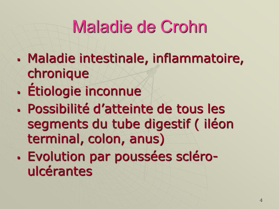 4 Maladie de Crohn Maladie intestinale, inflammatoire, chronique Maladie intestinale, inflammatoire, chronique Étiologie inconnue Étiologie inconnue P
