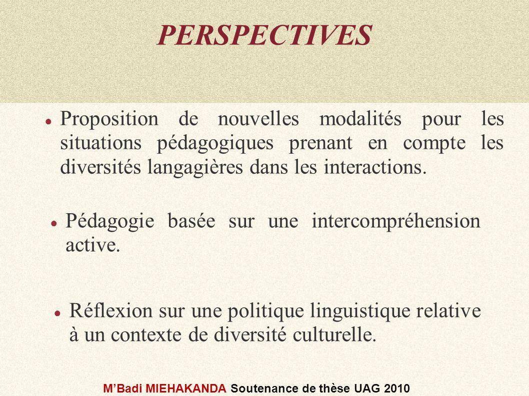 PERSPECTIVES Proposition de nouvelles modalités pour les situations pédagogiques prenant en compte les diversités langagières dans les interactions. P