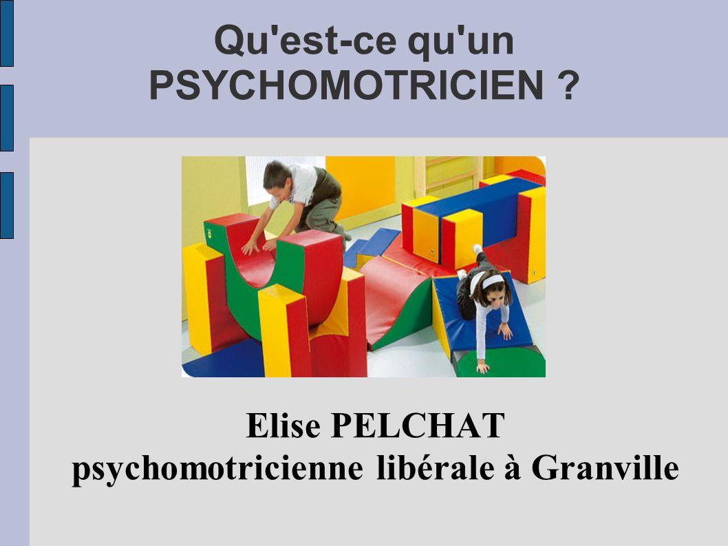 Qu'est-ce qu'un PSYCHOMOTRICIEN ? Elise PELCHAT psychomotricienne libérale à Granville