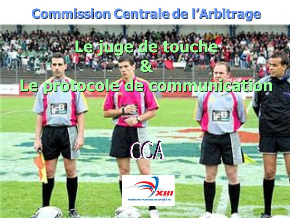 Commission Centrale de lArbitrage Le juge de touche & Le protocole de communication