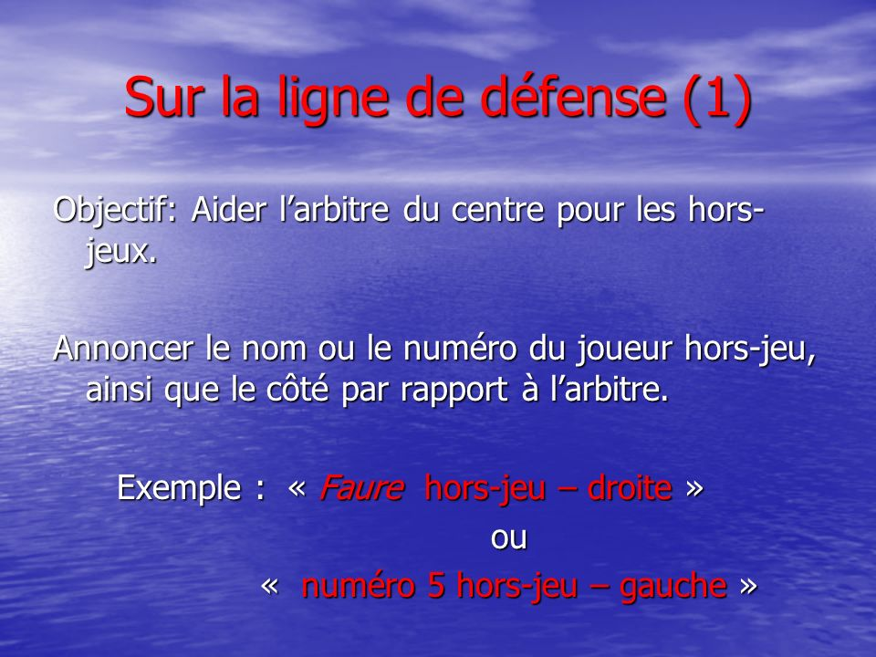 Sur la ligne de défense (1) Objectif: Aider larbitre du centre pour les hors- jeux.
