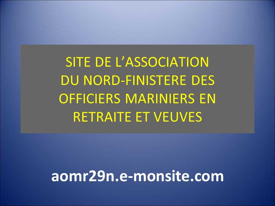 SITE DE LASSOCIATION DU NORD-FINISTERE DES OFFICIERS MARINIERS EN RETRAITE ET VEUVES aomr29n.e-monsite.com