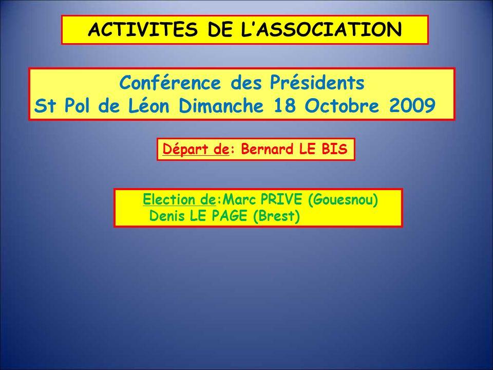 ACTIVITES DE LASSOCIATION Conférence des Présidents St Pol de Léon Dimanche 18 Octobre 2009 Départ de: Bernard LE BIS Election de:Marc PRIVE (Gouesnou