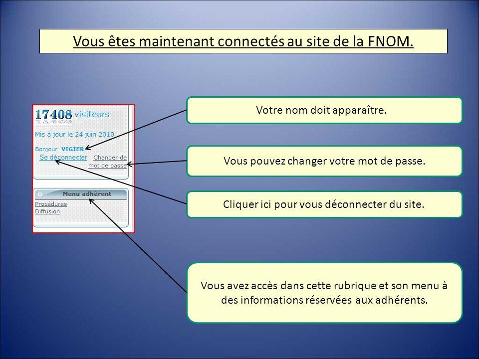 Vous êtes maintenant connectés au site de la FNOM. Votre nom doit apparaître.. Vous pouvez changer votre mot de passe. Cliquer ici pour vous déconnect